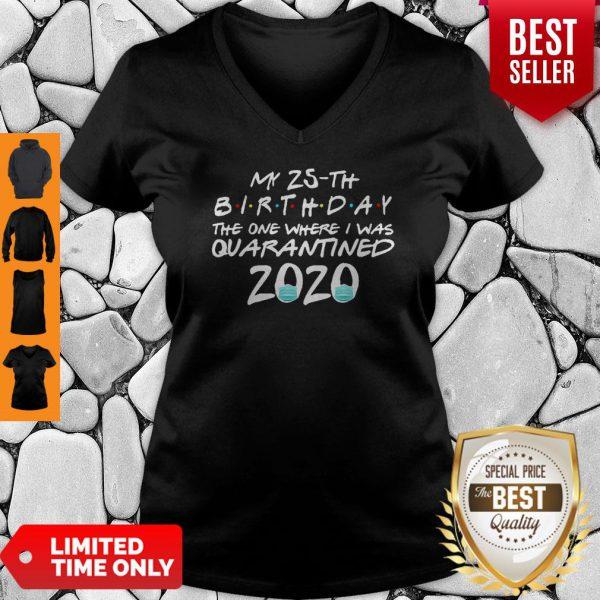 My 25th Birthday The One Where I Was Quarantined 2020 COVID-19 V-neck