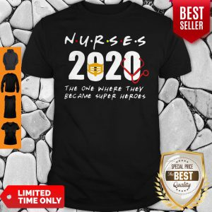 Nurses 2020 The One Where They Became Super Heroes Coronavirus Shirt