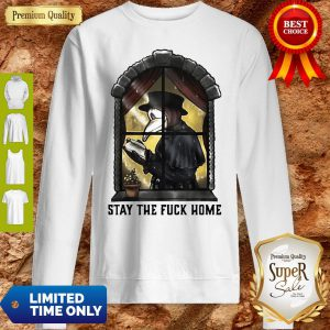 Plague Doctor Stay The Fuck Home Coronavirus Sweatshirt