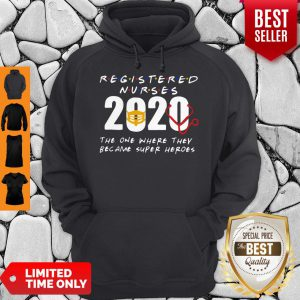 Registered Nurses 2020 The One Where They Became Super Heroes COVID-19 Hoodie