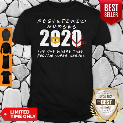 Registered Nurses 2020 The One Where They Became Super Heroes COVID-19 Shirt
