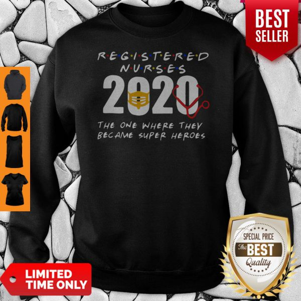 Registered Nurses 2020 The One Where They Became Super Heroes COVID-19 Sweatshirt