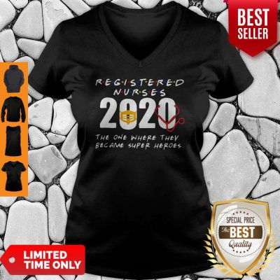 Registered Nurses 2020 The One Where They Became Super Heroes COVID-19 V-neck