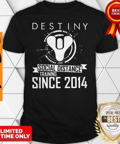 Perfect Destiny Social Distance Training Since 2014 Shirt