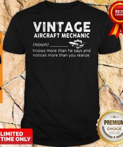 Nice Vintage Aircraft Mechanic Knows More Than He Says And Notices More Than You Realize Shirt
