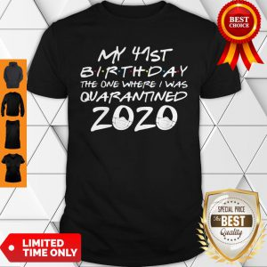 My 41st Birthday The One Where I Was Quarantined 2020 COVID-19 Shirt