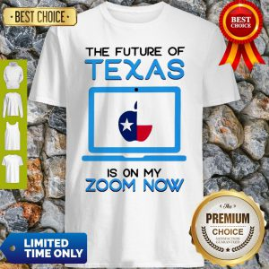The Future Of Texas Is On My Zoom Now Teacher Day Shirt