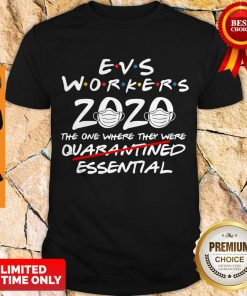Perfect Evs Workers 2020 The One Where They Were Quarantined Essential Covid 19 Shirt
