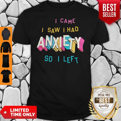 Perfect I Came I Saw I Had Anxiety So I Left Shirt