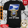 Nova Baby Yoda Postal Worker I Can't Stay At Home Shirt