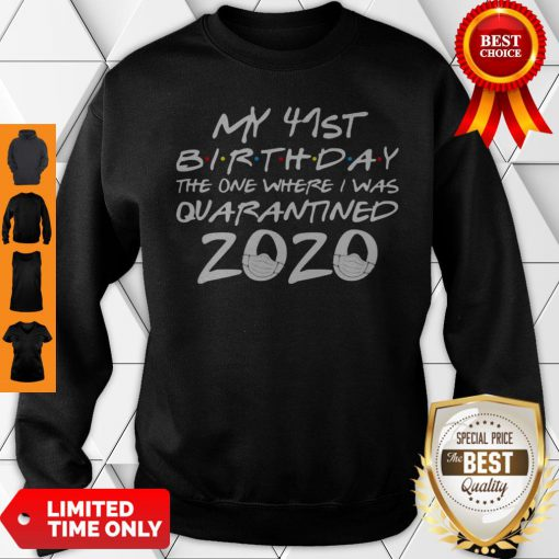 My 41st Birthday The One Where I Was Quarantined 2020 COVID-19 Sweatshirt
