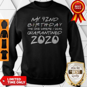 My 42nd Birthday The One Where I Was Quarantined 2020 COVID-19 Sweatshirt