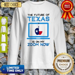 The Future Of Texas Is On My Zoom Now Teacher Day Sweatshirt