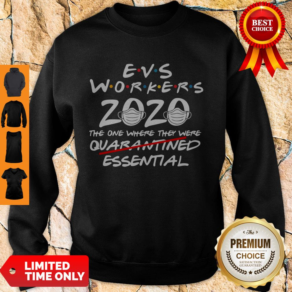 Perfect Evs Workers 2020 The One Where They Were Quarantined Essential Covid 19 Sweatshirt