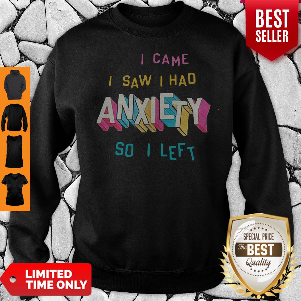 Perfect I Came I Saw I Had Anxiety So I Left Sweatshirt