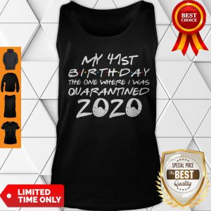 My 41st Birthday The One Where I Was Quarantined 2020 COVID-19 Tank Top