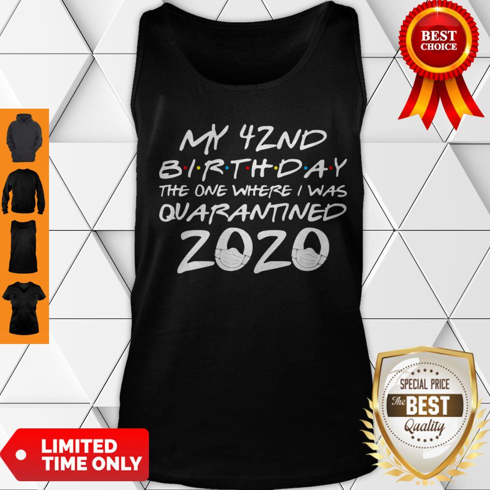 My 42nd Birthday The One Where I Was Quarantined 2020 COVID-19 Tank Top
