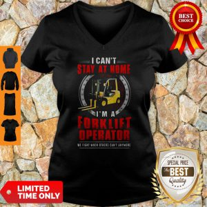 Nice I Can't Stay At Home I'm A Forklift Operator We Fight When Others Can't Anymore V-neck