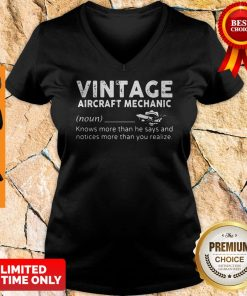 Nice Vintage Aircraft Mechanic Knows More Than He Says And Notices More Than You Realize V-neck