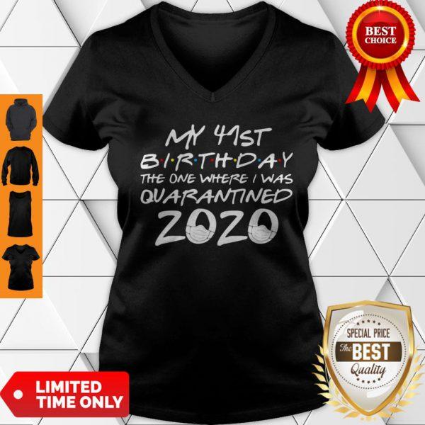 My 41st Birthday The One Where I Was Quarantined 2020 COVID-19 V-Neck
