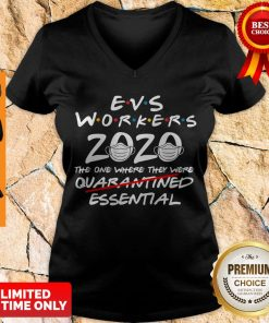 Perfect Evs Workers 2020 The One Where They Were Quarantined Essential Covid 19 V-neck