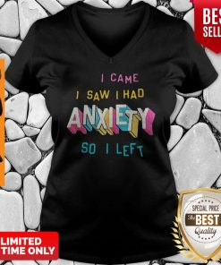 Perfect I Came I Saw I Had Anxiety So I Left V-neck