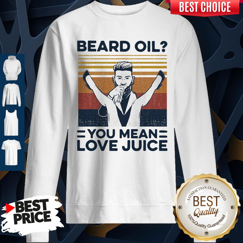 Beard Oil You Mean Love Juice Vintage Sweatshirt