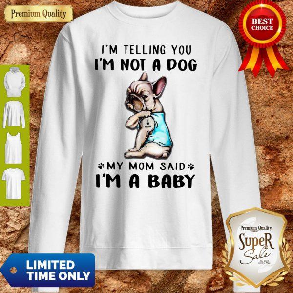 Funny French Bulldog I'm Telling You I'm Not A Dog Sweatshirt