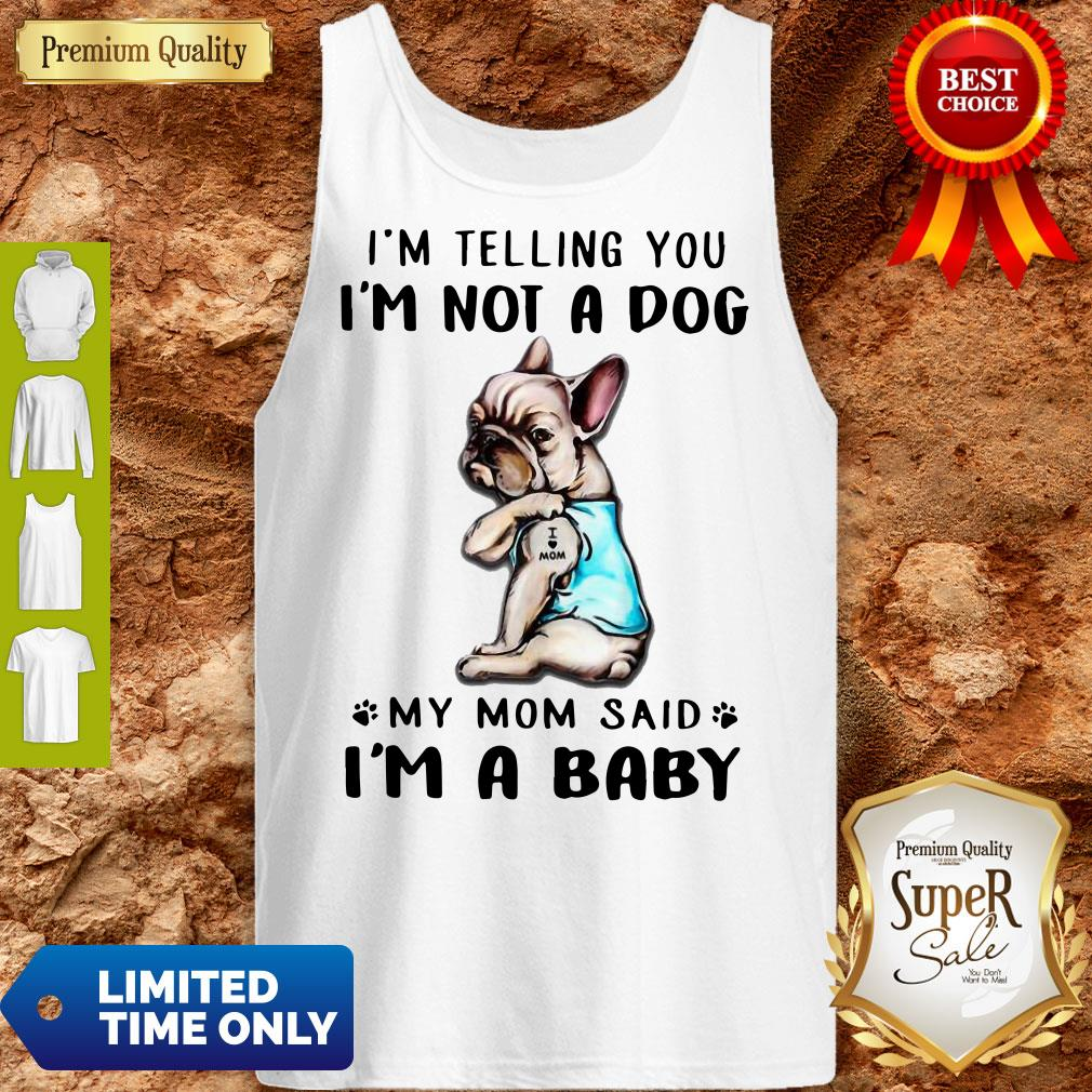 Funny French Bulldog I'm Telling You I'm Not A Dog Tank Top