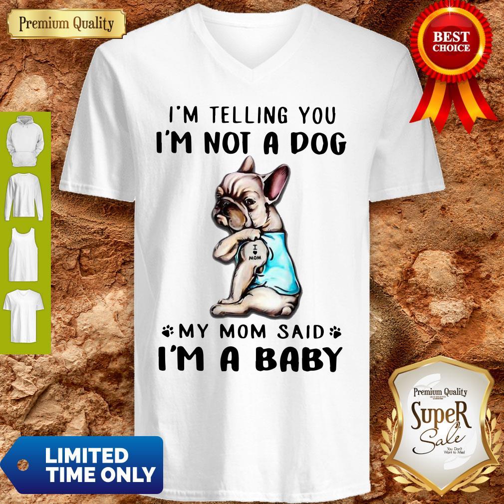 Funny French Bulldog I'm Telling You I'm Not A Dog V-neck