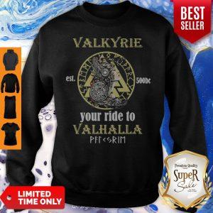 Funny Valkyrie Est 500bc Your Ride To Valhalla Off Rim Sweatshirt