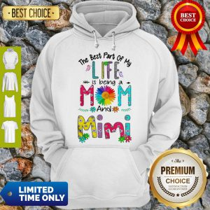 Nice The Best Part Of My Life Is Being A Mom And Mimi Hoodie