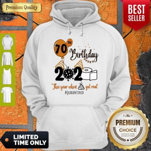 Awesome 70th Birthday 2020 The Year When Shit Got Real Quarantined Hoodie