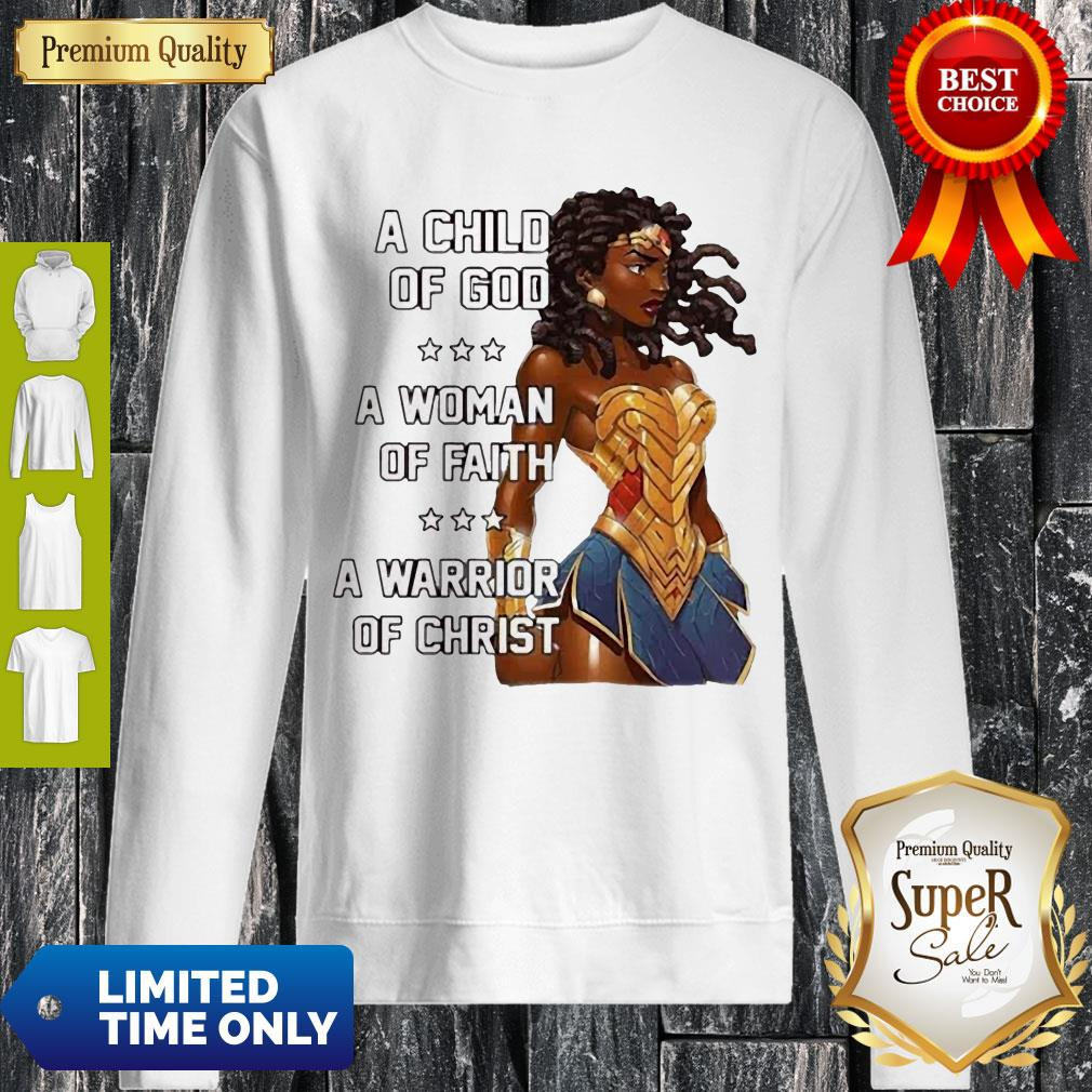 Premium A Child Of God A Woman Of Faith A Warrior Of Christ Sweatshirt