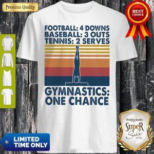 Premium Vintage Football 4 Downs Baseball 3 Outs Tennis 2 Serves Gymnastics One Chance Shirt