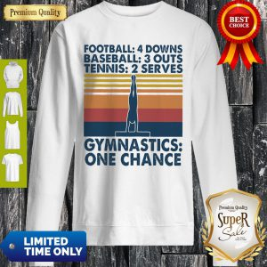 Premium Vintage Football 4 Downs Baseball 3 Outs Tennis 2 Serves Gymnastics One Chance Sweatshirt