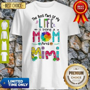Nice The Best Part Of My Life Is Being A Mom And Mimi Shirt
