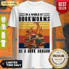 Official In A World Of Book Worms Be A Book Dragon Vintage Shirt