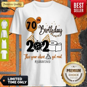 Awesome 70th Birthday 2020 The Year When Shit Got Real Quarantined Shirt
