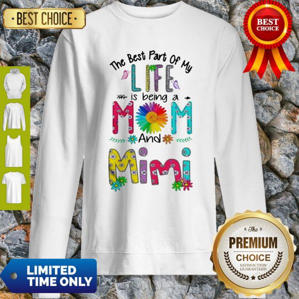 Nice The Best Part Of My Life Is Being A Mom And Mimi Sweatshirt