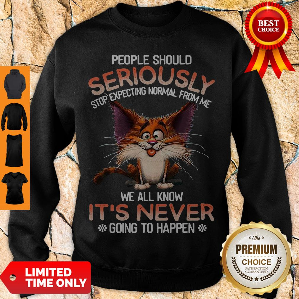 Official People Should Seriously Stop Expecting Normal From Me We All Know It's Never Sweatshirt