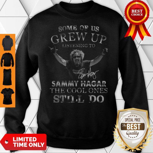 Premium Some Of Us Grew Up Listening To Sammy Hagar The Cool Ones Still Do Sweatshirt