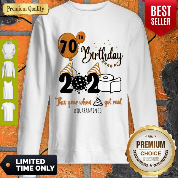 Awesome 70th Birthday 2020 The Year When Shit Got Real Quarantined Sweatshirt