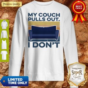 Official My Couch Pulls Out I Don't Vintage Sweatshirt