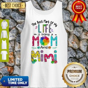 Nice The Best Part Of My Life Is Being A Mom And Mimi Tank Top