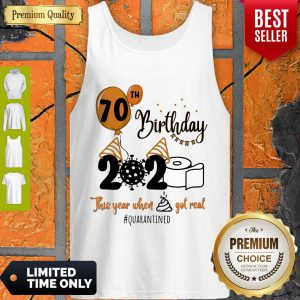 Awesome 70th Birthday 2020 The Year When Shit Got Real Quarantined Tank Top