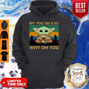 Top Baby Yoda Yoga Eff You See Kay Why Oh You Vintage Hoodie