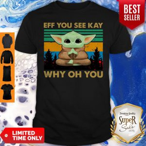 Top Baby Yoda Yoga Eff You See Kay Why Oh You Vintage Shirt