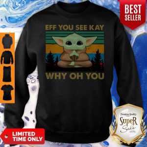 Top Baby Yoda Yoga Eff You See Kay Why Oh You Vintage Sweatshirt