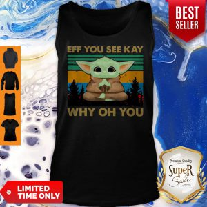 Top Baby Yoda Yoga Eff You See Kay Why Oh You Vintage Tank Top
